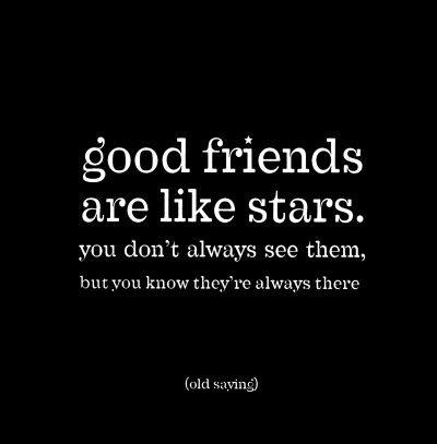 Goda vänner är som stjärnor: Man ser dem inte alltid, men man vet att de alltid finns där.